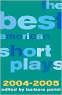 The Best American Short Plays 2004-2005 book written by Barbara Parisi