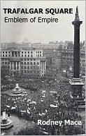 Trafalgar Square: Emblem of Empire book written by Rodney Mace