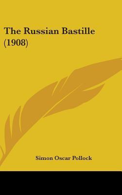 The Russian Bastille (1908) written by Pollock, Simon Oscar