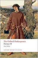 Henry VI, Part Three (Oxford Shakespeare Series) book written by William Shakespeare