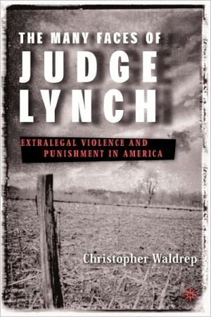 Many Faces of Judge Lynch: Extralegal Violence and Punishment in America book written by Christopher Waldrep