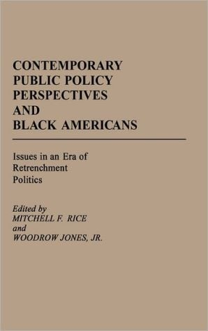 Contemporary Public Policy Perspectives and Black Americans: Issues in an Era of Retrenchment Politics, Vol. 77 book written by Mitchell F. Rice