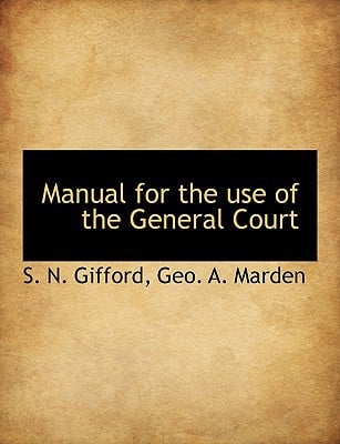 Manual for the Use of the General Court book written by Gifford, S. N. , Marden, Geo A.