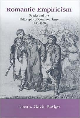 Romantic Empiricism: Poetics and the Philosophy of Common Sense, 1780-1830 book written by Gavin Budge