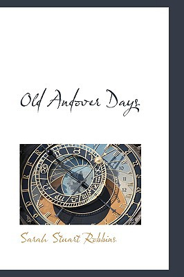 Old Andover Days book written by Robbins, Sarah Stuart