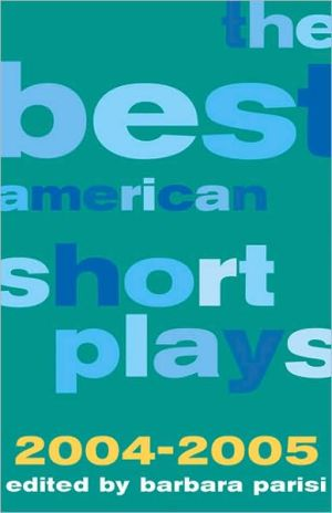 The Best American Short Plays 2004-2005 written by Barbara Parisi