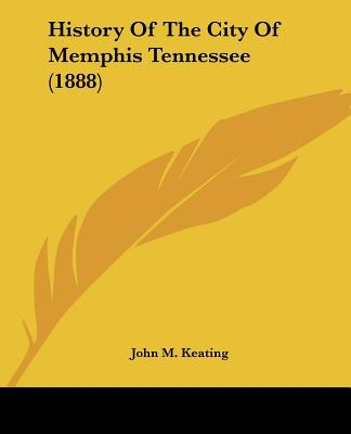 History Of The City Of Memphis Tennessee (1888) written by John M. Keating