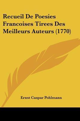 Recueil de Poesies Francoises Tirees Des Meilleurs Auteurs (1770) written by Pohlmann, Ernst Caspar