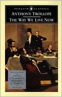 The Way We Live Now book written by Anthony Trollope