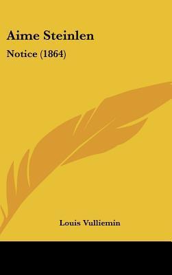 Aime Steinlen: Notice (1864) written by Vulliemin, Louis