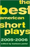 The Best American Short Plays 2005-2006 book written by Barbara Parisi