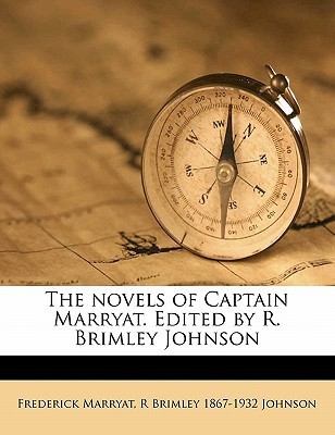 The Novels of Captain Marryat. Edited by R. Brimley Johnson book written by Marryat, Frederick , Johnson, R. Brimley 1867-1932
