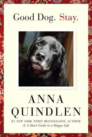 Good Dog. Stay. book written by Anna Quindlen