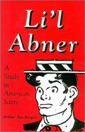 Li'l Abner: A Study in American Satire book written by Arthur Asa Berger Asa