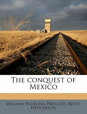 The Conquest of Mexico book written by Prescott, William Hickling , Henderson, Keith