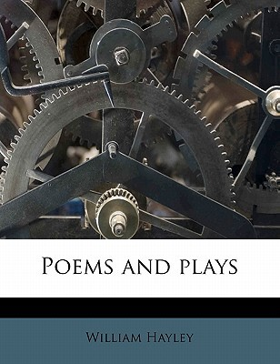 Poems and Plays book written by Hayley, William