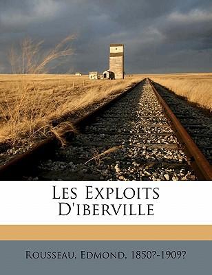 Les Exploits D'Iberville book written by 1850?-1909?, ROUSSEA , 1850?-1909?, Rousseau Edmond