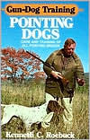 Gun-Dog Training Pointing Dogs written by Kenneth C. Roebuck