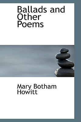 Ballads and Other Poems book written by Howitt, Mary Botham