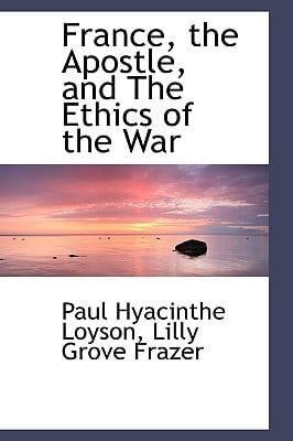 France, the Apostle, and the Ethics of the War book written by Loyson, Paul Hyacinthe