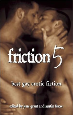 Friction, Volume 5: Best Gay Erotic Fiction book written by Jesse Grant