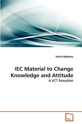Iec Material to Change Knowledge and Attitude written by Kebebew, Tolcha