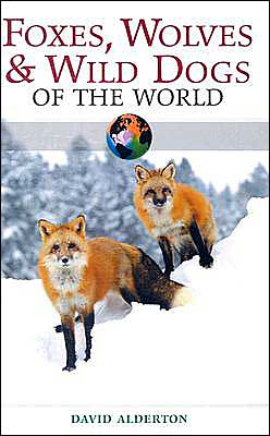 Foxes, Wolves and Wild Dogs of the World book written by David Alderton