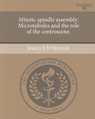 Mitotic Spindle Assembly written by Jessica E. H. Hornick