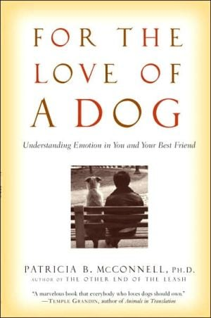 For the Love of a Dog: Understanding Emotion in You and Your Best Friend book written by Patricia McConnel