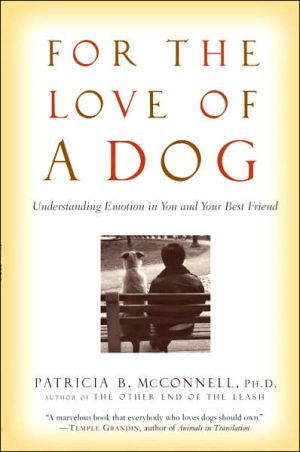 For the Love of a Dog: Understanding Emotion in You and Your Best Friend written by Patricia McConnel