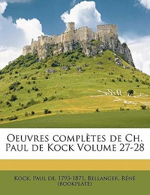 Oeuvres Completes de Ch. Paul de Kock Volume 27-28 book written by (Bookplate), Bellanger Rene , KOCK, PAUL DE, 1793- , Kock, Paul De 1793