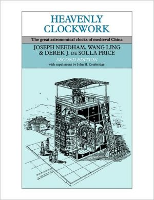 Heavenly Clockwork: The Great Astronomical Clocks of Medieval China book written by Joseph Needham