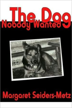 The Dog Nobody Wanted book written by Margaret Seiders-Metz