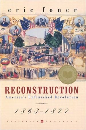 Reconstruction: America's Unfinished Revolution, 1863-1877 book written by Eric Foner