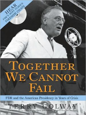 Together We Cannot Fail: FDR and the American Presidency in Years of Crisis book written by Terry Golway