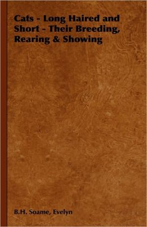 Cats - Long Haired And Short - Their Breeding, Rearing & Showing book written by Evelyn B.H. Soame