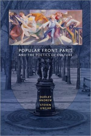 Popular Front Paris and the Poetics of Culture book written by Dudley Andrew