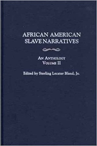 African American Slave Narratives: An Anthology Volume II written by Sterling Lecater Bland