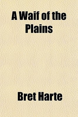 A Waif of the Plains written by Harte, Bret