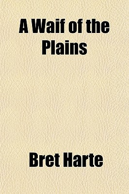 A Waif of the Plains book written by Harte, Bret