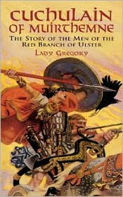 Cuchulain of Muirthemne: The Story of the Men of the Red Branch of Ulster written by Lady Gregory