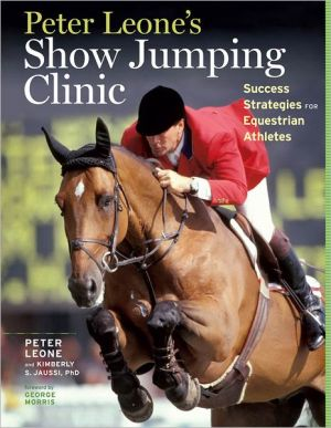 Peter Leone's Show Jumping Clinic: Success Strategies for Equestrian Competitors book written by Peter Leone