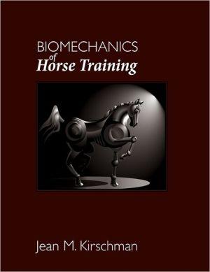 Biomechanics of Horse Training book written by Jean M Kirschman