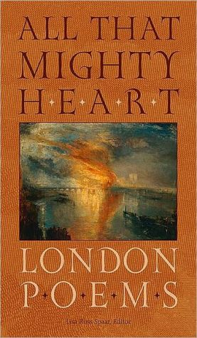 All That Mighty Heart: London Poems book written by Lisa Russ Spaar