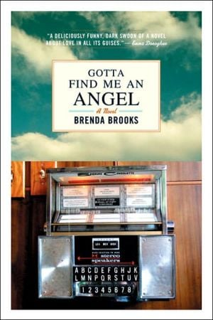 Gotta Find Me an Angel: A Novel book written by Brenda Brooks