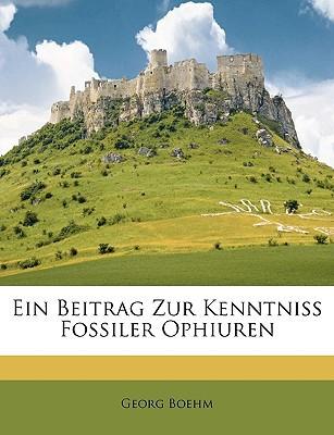 Ein Beitrag Zur Kenntniss Fossiler Ophiuren book written by Boehm, Georg