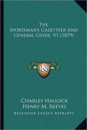 The Sportsman's Gazetteer And General Guide, V1 (1879) book written by Charles Hallock