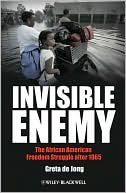 Invisible Enemy: The African American Freedom Struggle after 1965 book written by Greta de Jong