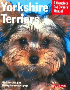 Yorkshire Terriers: Everything about Purchase, Grooming, Health, Nutrition, Care, and Training (Complete Pet Owner's Manual Series) book written by Sharon Vanderlip D.V.M.