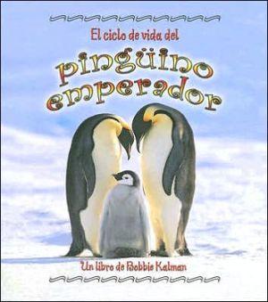 El ciclo de vida del Pingüino Emperador book written by Bobbie Kalman